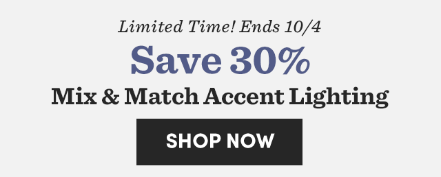 Limited Time! Save 30% Mix & Match Accent Lighting. Shop Now ›