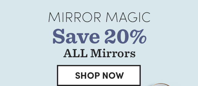 Save 20% All Mirrors. Shop Now ›