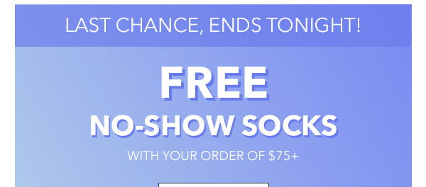 LAST CHANCE - FREE NO-SHOW SOCKS