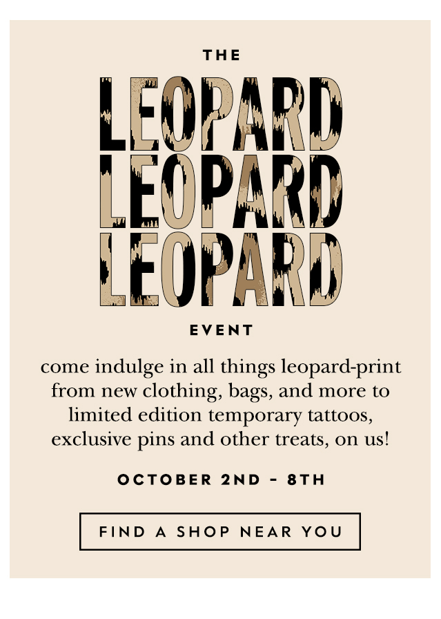 the leopard leopard leopard event october 2nd - 8th. FIND A SHOP NEAR YOU