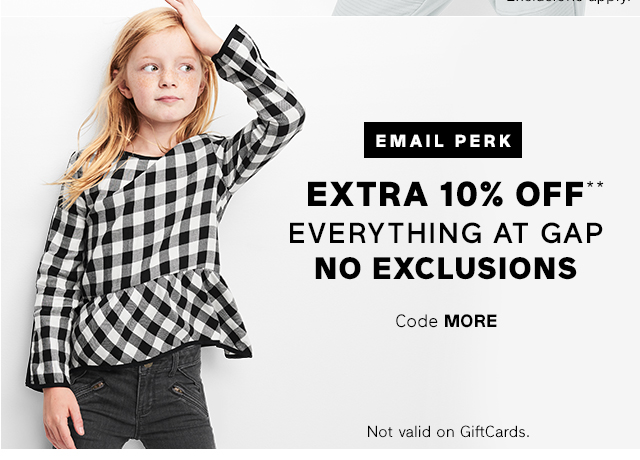 EXTRA 10% OFF** EVERYTHING AT GAP NO EXCLUSIONS