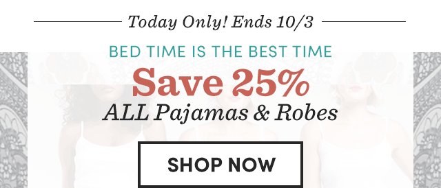 Save 25% All Pajamas & Robes. Shop Now ›