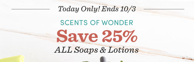 Save 25% All Soaps & Lotions. Shop Now ›