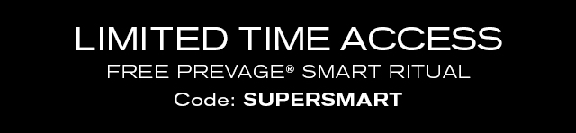 LIMITED TIME ACCESS FREE PREVAGE® SMART RITUAL Code: SUPERSMART
