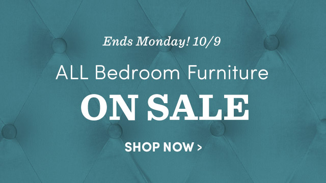 Ends Monday! 10/9 All Bedroom Furniture On Sale. Shop Now ›