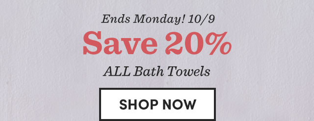 Save 20% All Bath Towels. Shop Now ›