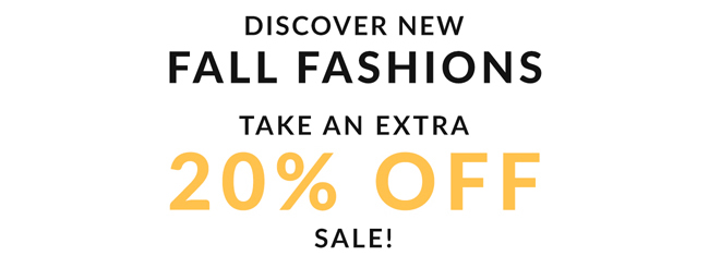 Discover New FALL FASHIONS Take an Extra 20% Off Sale!