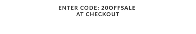 Enter Code: 20OFFSALE at Checkout