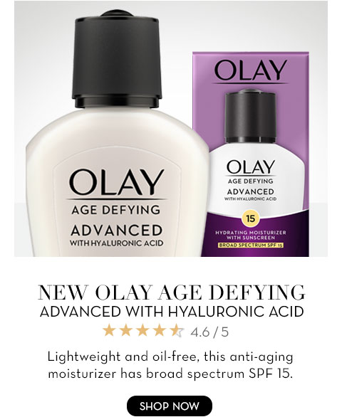 NEW OLAY AGE DEFYING ADVANCED WITH HYALURONIC ACID Lightweight and oil-free, this anti-aging moisturizer has broad spectrum SPF 15.