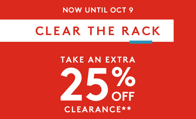 Now Until Oct 9 Clear The Rack Take An Extra 25 Off Clearance