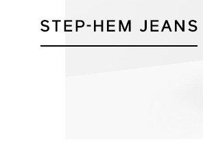 STEP-HEM JEANS
