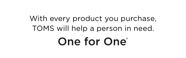 With every product you purchase, TOMS will help a person in need. One for one