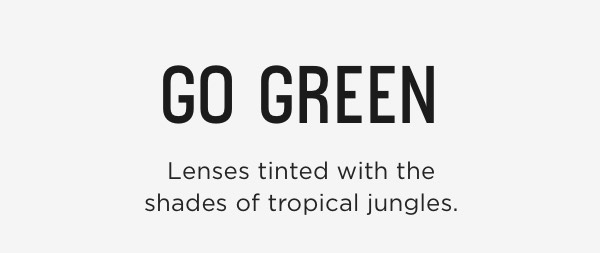 Go Green: Lenses tinted with the shades of tropical jungles