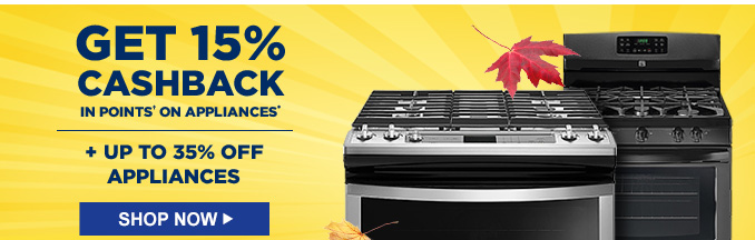 GET 15% CASHBACK IN POINTS† ON APPLIANCES* + UP TO 35% OFF APPLIANCES | SHOP NOW