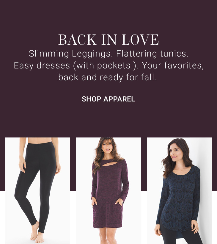 Back in love. Slimming leggings. Flattering tunics. Easy dresses (with pockets!). Your favorites, back and ready for fall. SHOP APPAREL