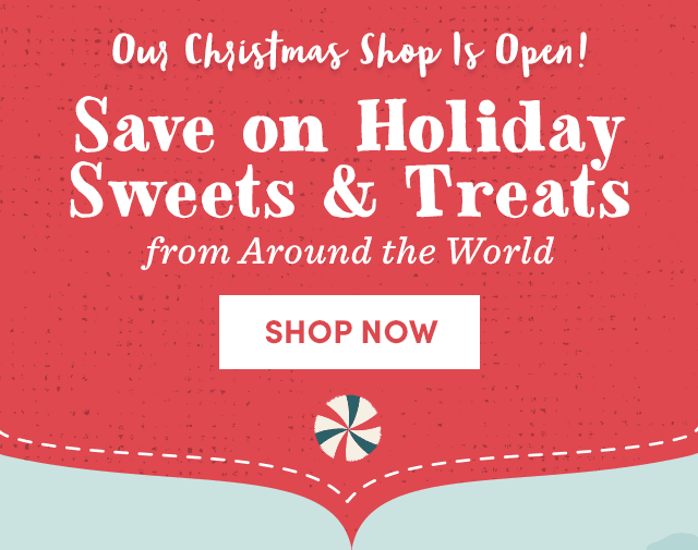Our Christmas Shop Is Open! Sweets & Treats From Around The World. ›