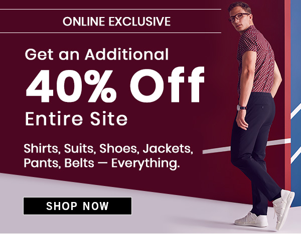 40% Shirts, Suits, Shoes, Jackets, Pants, Belts—Everything - SHOP NOW