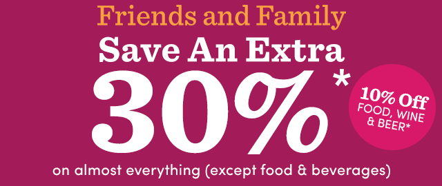 Friends & Family Save An Extra 30%* On Almost Everything