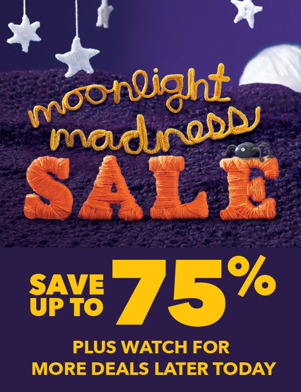 Ends Tomorrow! Moonlight Madness Sale. Save up to 75% PLUS watch for more deals later today.