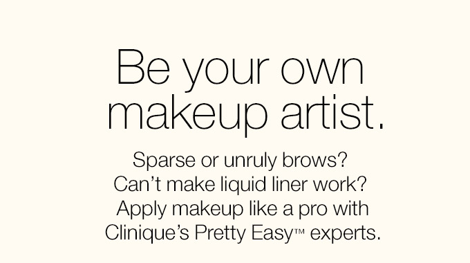 Be your own makeup artist. Sparse or unruly brows? Can't make  liquid liner work? Apply makeup like a pro with Clinique's Pretty  Easy(TM) experts.