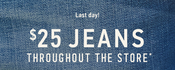 Last Day! Jeans $25 Throughout the Store*