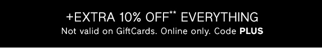 +EXTRA 10% OFF** EVERYTHING