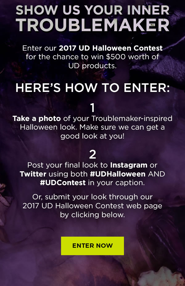 SHOW US YOUR INNER TROUBLEMAKER. ENTER NOW