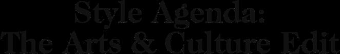 Style Agenda: The Arts & Culture Edit