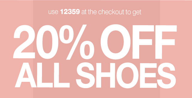 use 12359 at the checkout to get 20% OFF ALL SHOES