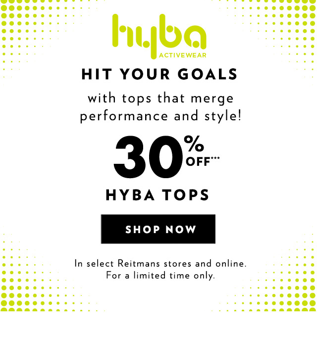 Hit your goals with tops that merge performance and style! 30% off*** Hyba tops In select Reitmans stores and online. For a limited time only.