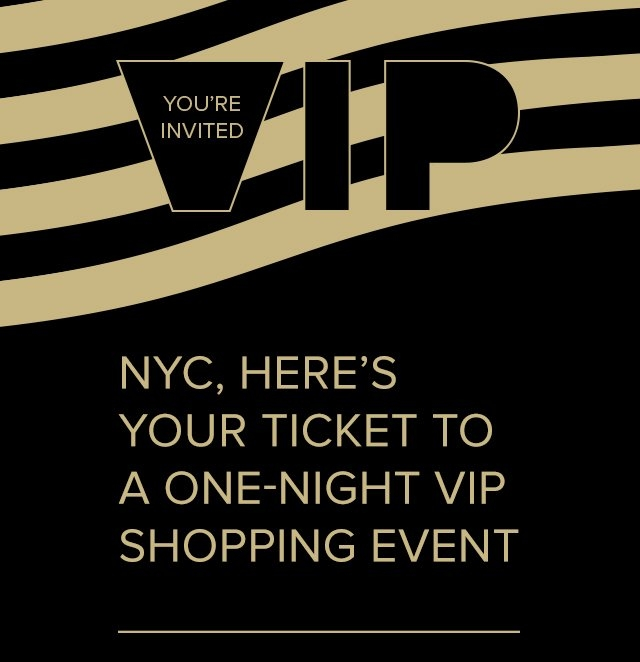 VIP | You're Invited | Manhattan x Brooklyn, here's your ticket to a one-night VIP shopping event