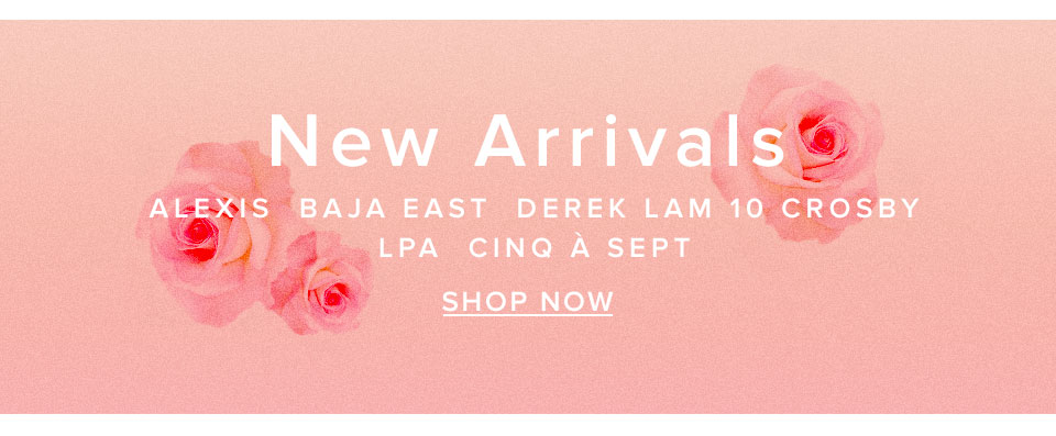 New Arrivals. Alexis, Baja East, Derek Lam 10 Crosby, LPA, Cinq à Sept. Shop now.