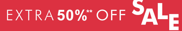 EXTRA 50%** OFF SALE