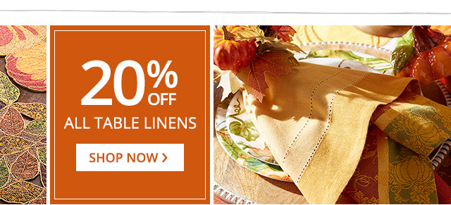 Up to 20% off all table linens. Shop now.