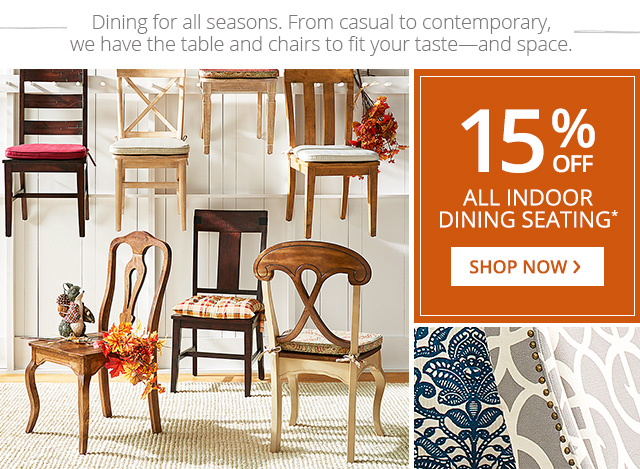 Up to 15% off all indoor dining seating. Shop now.