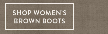 Shop Women's Brown Boots »