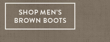 Shop Men's Brown Boots »