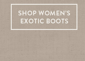 Shop Women's Exotic Boots »
