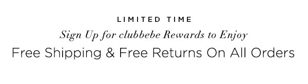 LIMITED TIME Sign Up for clubbebe Rewards to Enjoy Free Shipping & Free Returns On All Orders