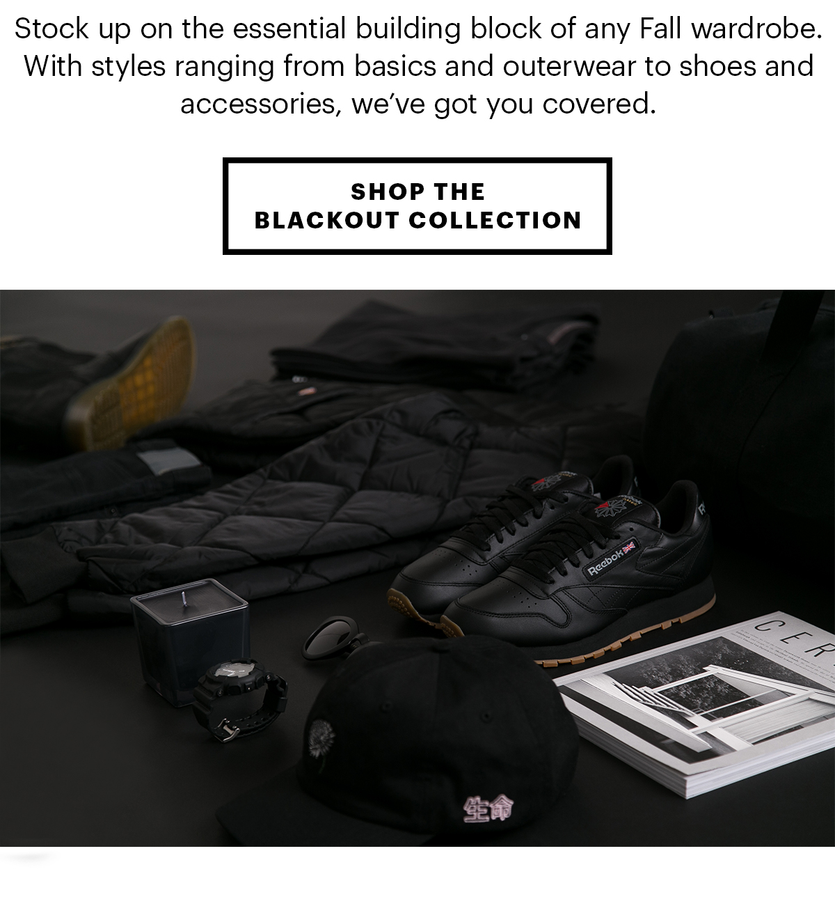 Stock up on the essential building block of any Fall wardrobe. With styles ranging from basics and outerwear to shoes and accessories, we've got you covered. | Shop the Blackout Collection.
