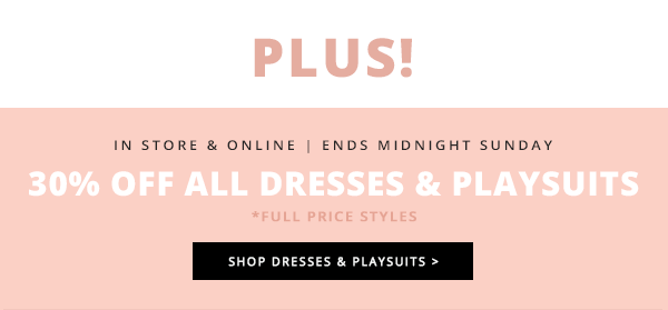 30% off Dresses & Playsuits
