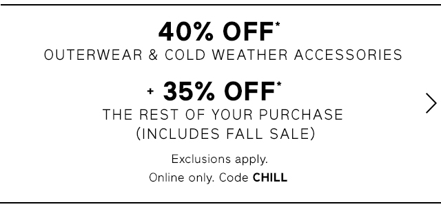 40% OFF* OUTERWEAR & COLD WEATHER ACCESSORIES