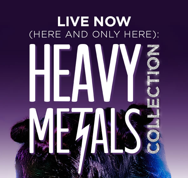 LIVE NOW! (HERE AND ONLY HERE): HEAVY METALS COLLECTION