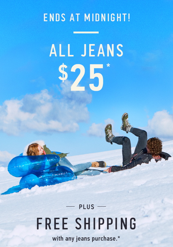 Today Only! All Jeans $25* Plus, Free Shipping with any Jeans Purchase*