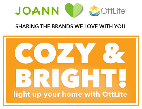 JOANN Loves OttLite. Sharing the brands we love with you. Cozy and Bright! Light Up Your Home with OttLite.