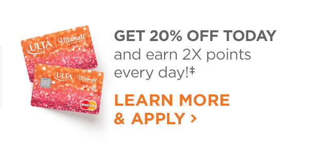 Get 20 Percent Off Today and earn 2x points every day, LEARN MORE AND APPLY