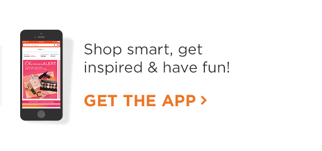 Access to what you love about us... wherever and whenever! GET THE APP