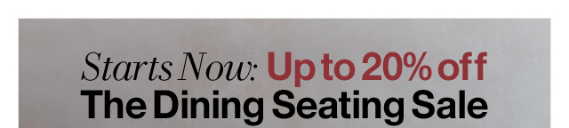Starts Now: Up to 20% off The Dining Seating Sale