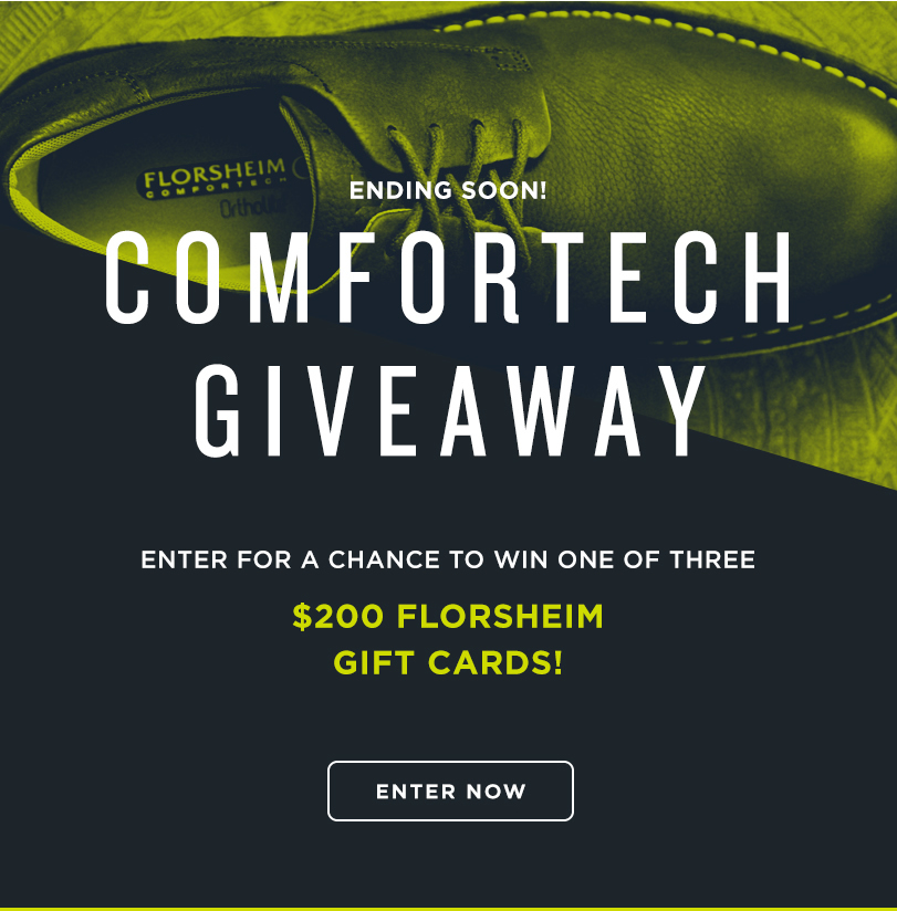Ending soon! Enter for your chance to win one of three $200 Florsheim gift cards! Display images to learn more!