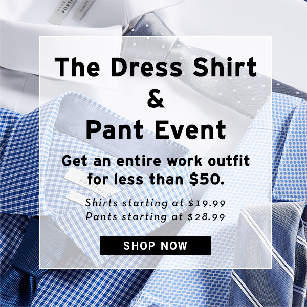 The Dress Shirt & Pant Event - SHOP NOW